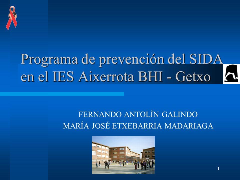 1 Programa de prevención del SIDA en el IES Aixerrota BHI - Getxo FERNANDO ANTOLÍN GALINDO MARÍA JOSÉ ETXEBARRIA MADARIAGA