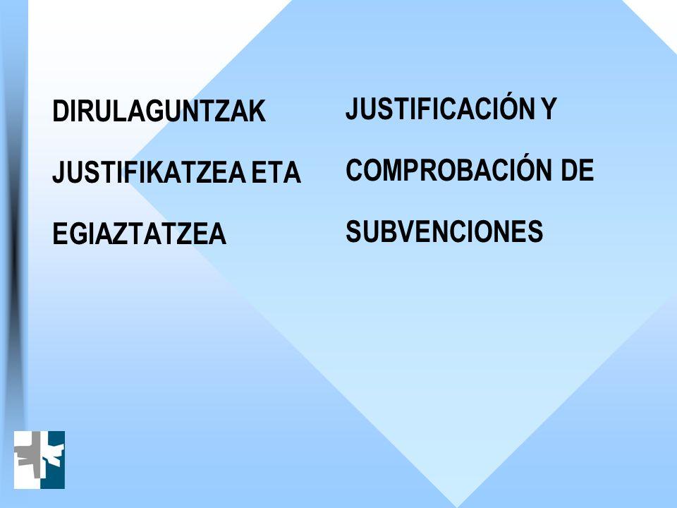 DIRULAGUNTZAK JUSTIFIKATZEA ETA EGIAZTATZEA JUSTIFICACIÓN Y COMPROBACIÓN DE SUBVENCIONES
