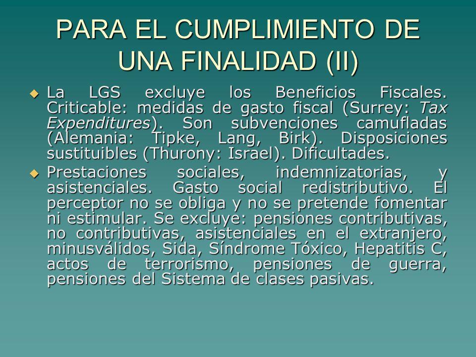 PARA EL CUMPLIMIENTO DE UNA FINALIDAD (II) La LGS excluye los Beneficios Fiscales.