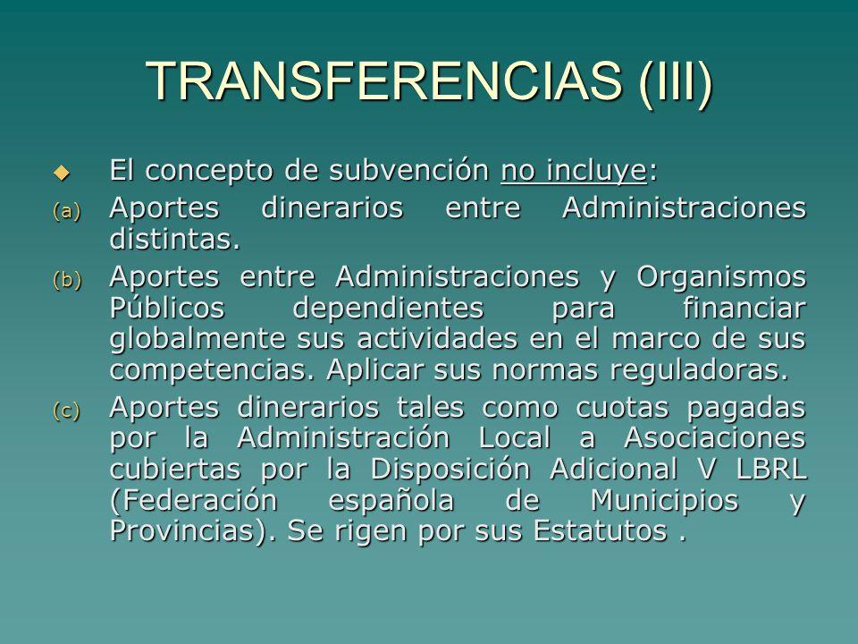 TRANSFERENCIAS (III) El concepto de subvención no incluye: El concepto de subvención no incluye: (a) Aportes dinerarios entre Administraciones distintas.