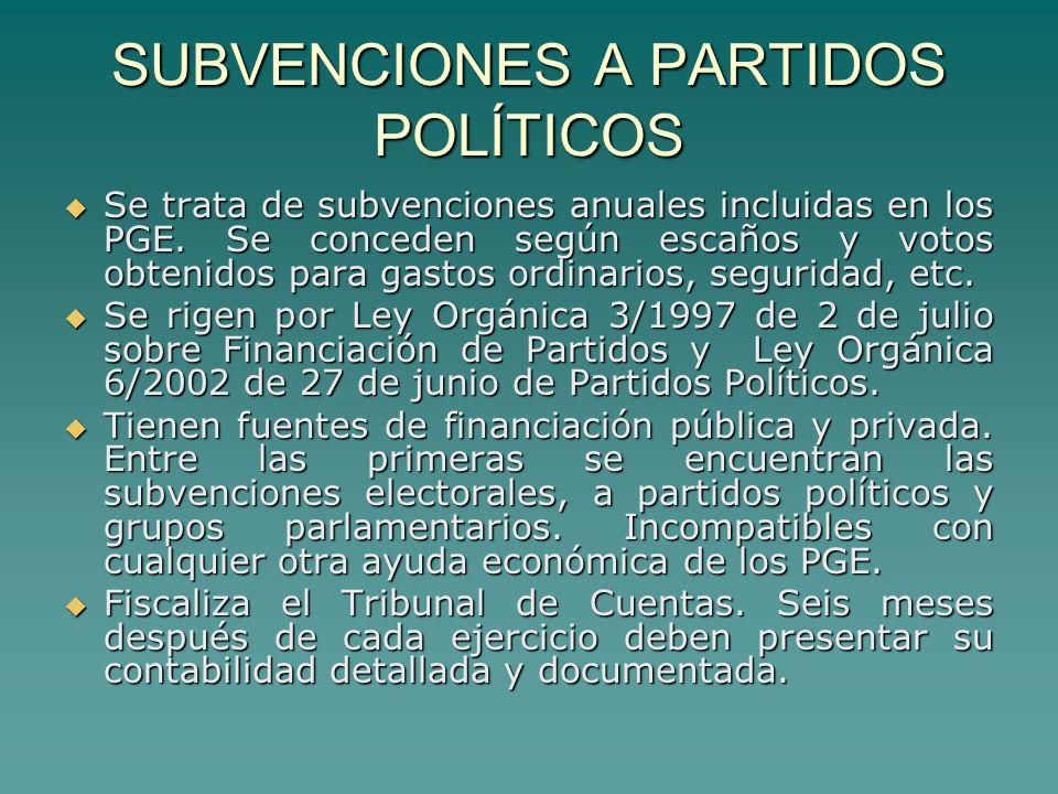 SUBVENCIONES A PARTIDOS POLÍTICOS Se trata de subvenciones anuales incluidas en los PGE.