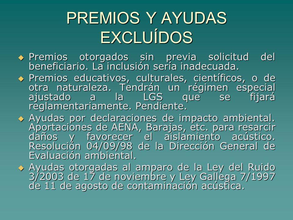 PREMIOS Y AYUDAS EXCLUÍDOS Premios otorgados sin previa solicitud del beneficiario.