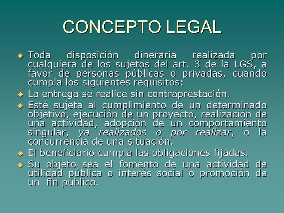 CONCEPTO LEGAL Toda disposición dineraria realizada por cualquiera de los sujetos del art.