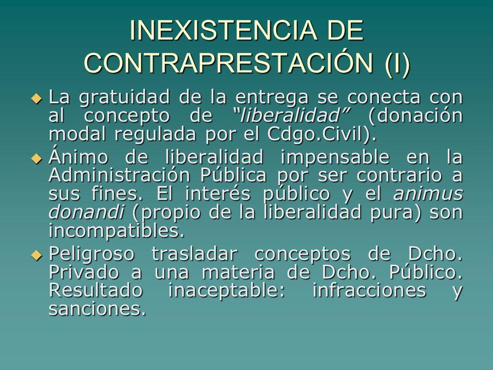 INEXISTENCIA DE CONTRAPRESTACIÓN (I) La gratuidad de la entrega se conecta con al concepto de liberalidad (donación modal regulada por el Cdgo.Civil).