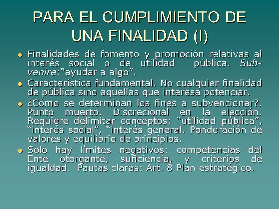 PARA EL CUMPLIMIENTO DE UNA FINALIDAD (I) Finalidades de fomento y promoción relativas al interés social o de utilidad pública.
