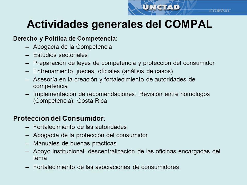 Actividades generales del COMPAL Derecho y Política de Competencia: –Abogacía de la Competencia –Estudios sectoriales –Preparación de leyes de compete