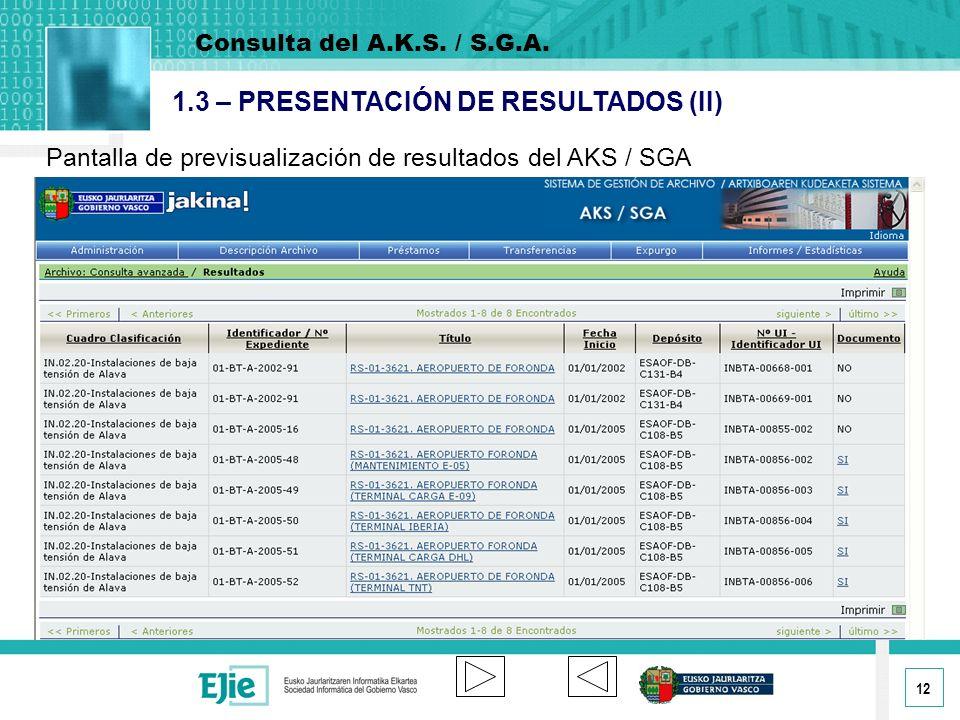 12 1.3 – PRESENTACIÓN DE RESULTADOS (II) Pantalla de previsualización de resultados del AKS / SGA Consulta del A.K.S.