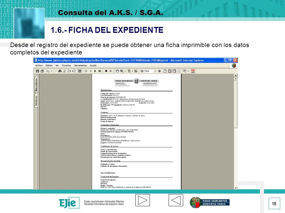 15 1.6.- FICHA DEL EXPEDIENTE Desde el registro del expediente se puede obtener una ficha imprimible con los datos completos del expediente Consulta del A.K.S.