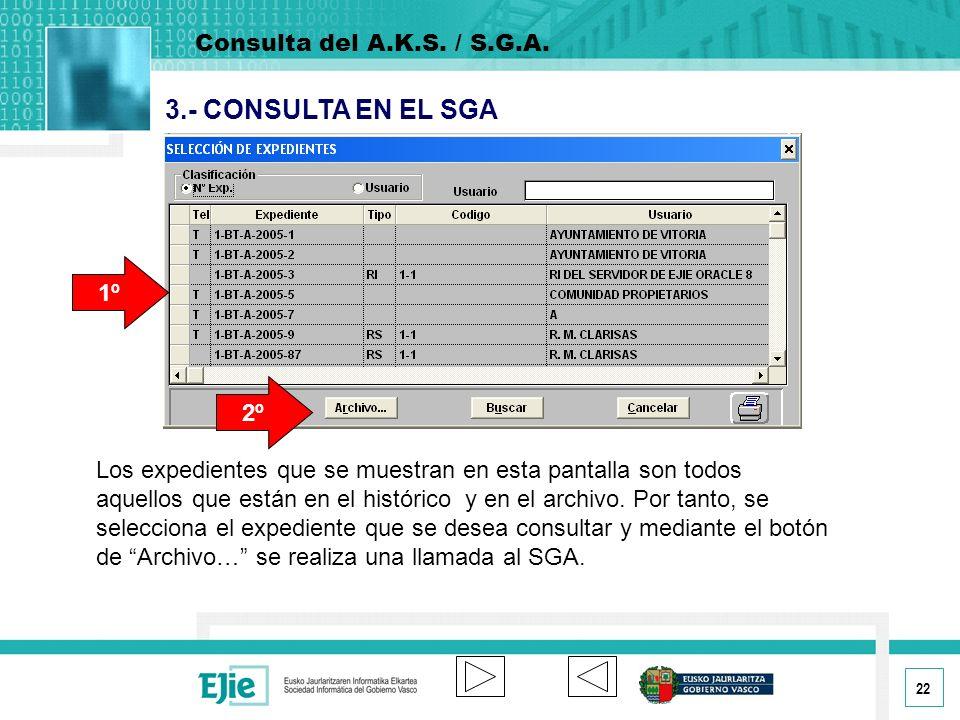 22 3.- CONSULTA EN EL SGA Los expedientes que se muestran en esta pantalla son todos aquellos que están en el histórico y en el archivo.