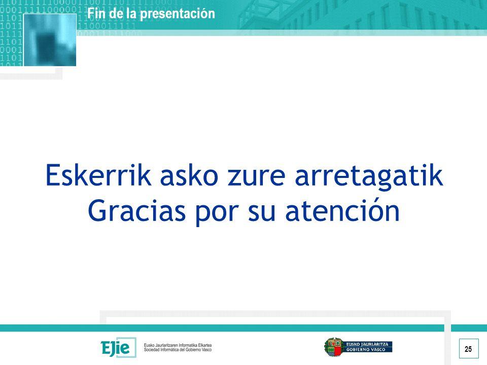 25 Eskerrik asko zure arretagatik Gracias por su atención Fin de la presentación