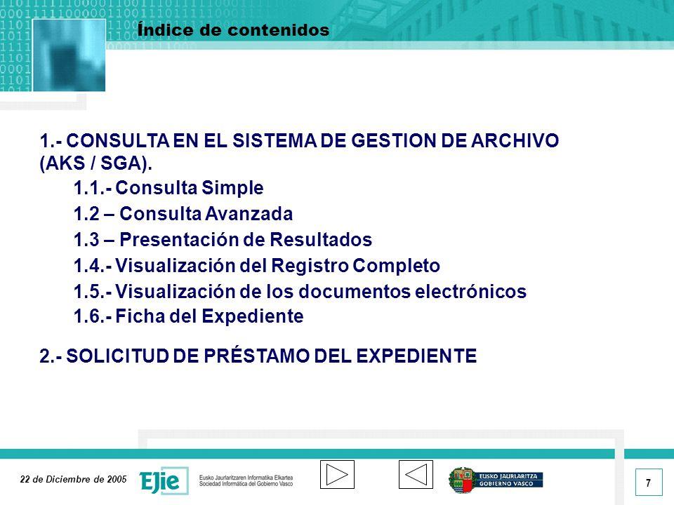 7 Índice de contenidos 22 de Diciembre de 2005 1.- CONSULTA EN EL SISTEMA DE GESTION DE ARCHIVO (AKS / SGA).
