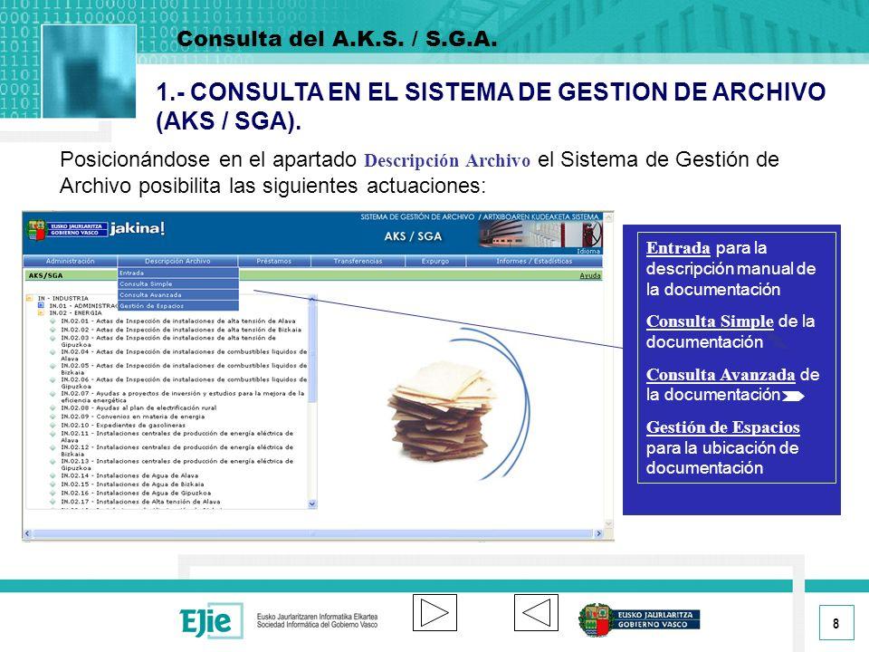 8 1.- CONSULTA EN EL SISTEMA DE GESTION DE ARCHIVO (AKS / SGA).