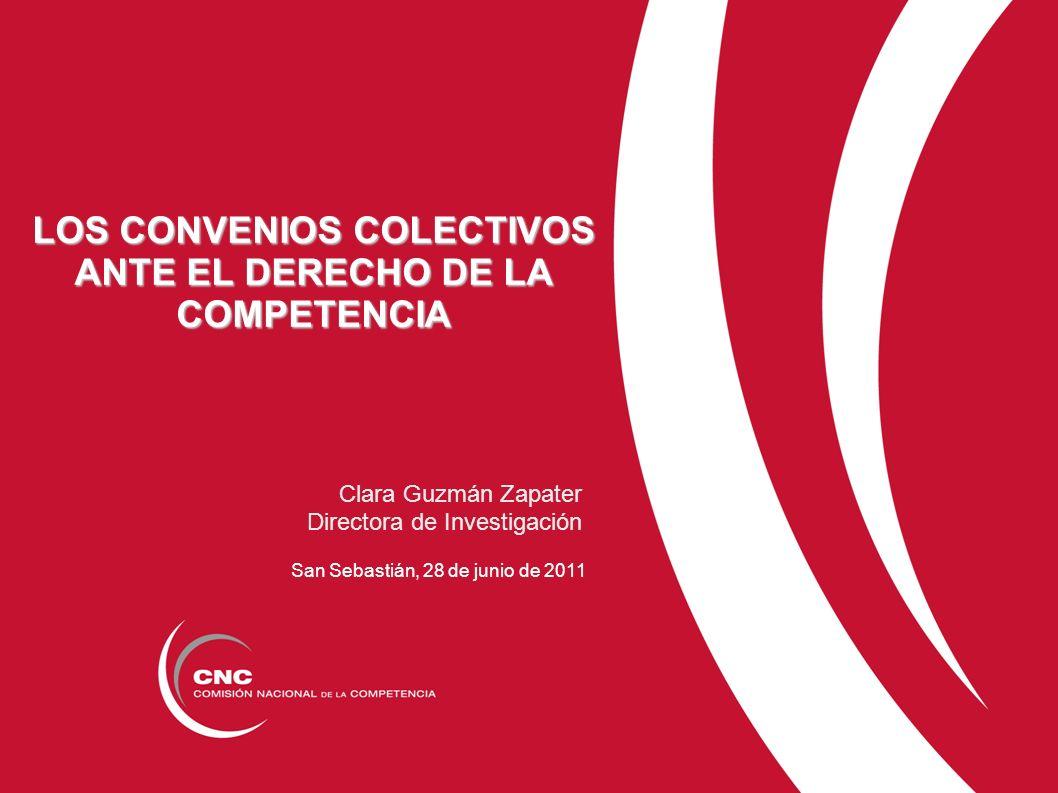 LOS CONVENIOS COLECTIVOS ANTE EL DERECHO DE LA COMPETENCIA Clara Guzmán Zapater Directora de Investigación San Sebastián, 28 de junio de 2011