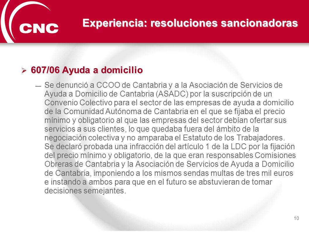 Experiencia: resoluciones sancionadoras 607/06 Ayuda a domicilio 607/06 Ayuda a domicilio Se denunció a CCOO de Cantabria y a la Asociación de Servici