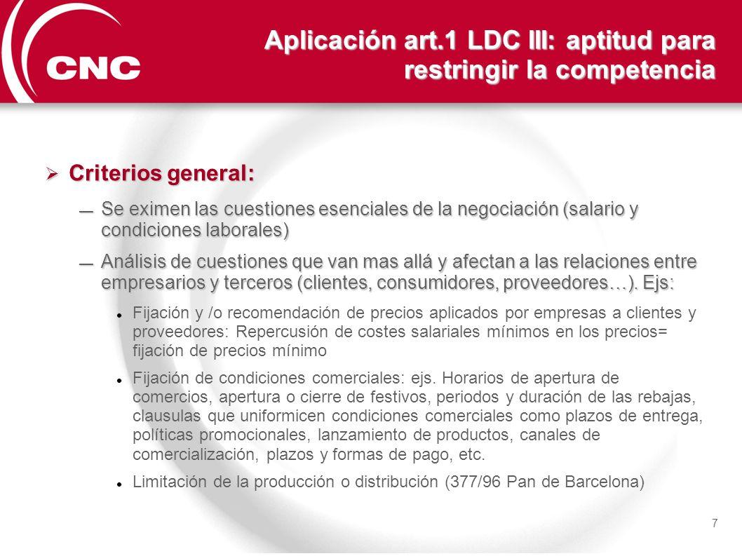 Aplicación art.1 LDC III: aptitud para restringir la competencia Criterios general: Criterios general: Se eximen las cuestiones esenciales de la negoc