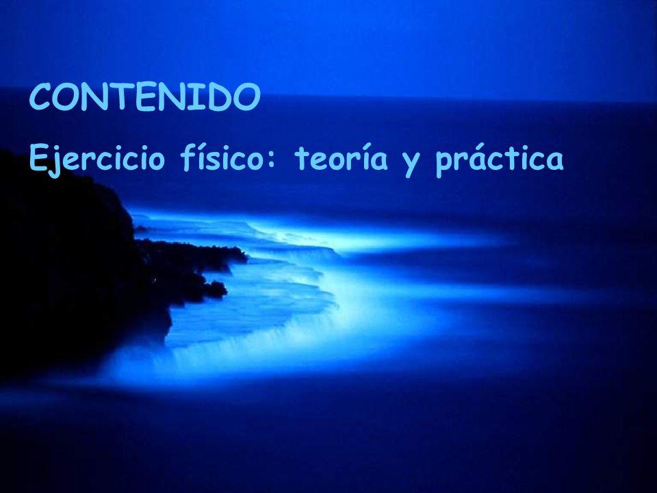 CONTENIDO Ejercicio físico: teoría y práctica