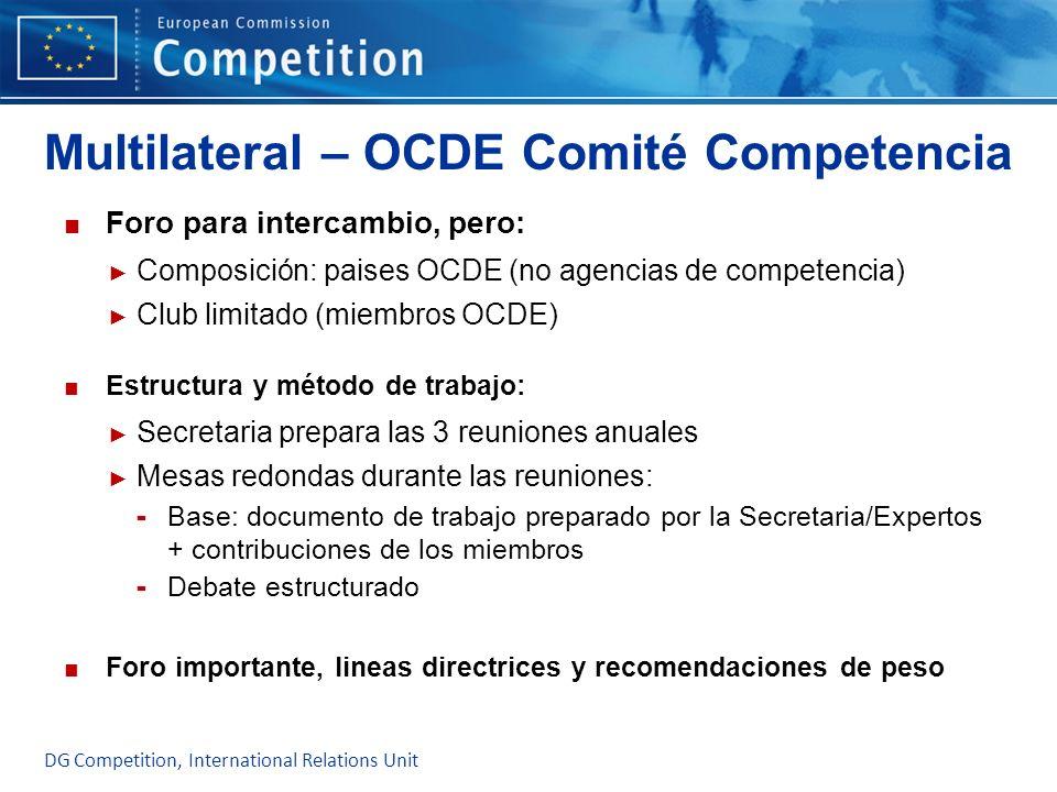 Multilateral – OCDE Comité Competencia Foro para intercambio, pero: Composición: paises OCDE (no agencias de competencia) Club limitado (miembros OCDE