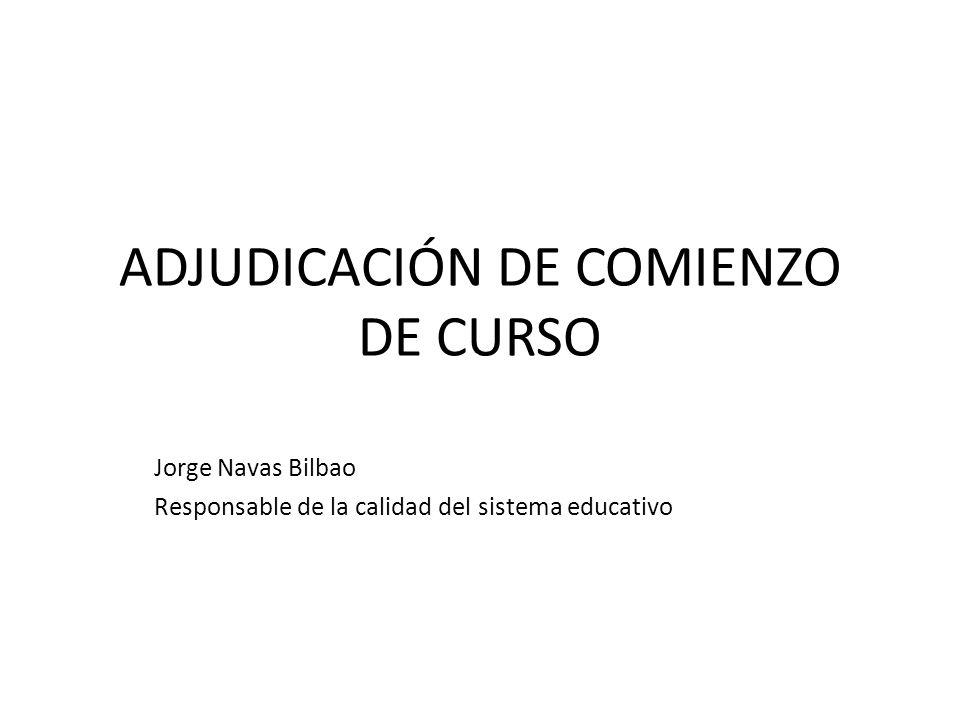 ADJUDICACIÓN DE COMIENZO DE CURSO Jorge Navas Bilbao Responsable de la calidad del sistema educativo