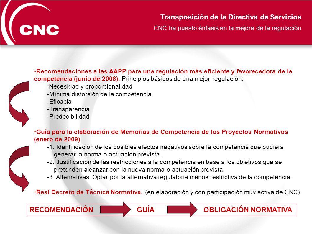 Transposición de la Directiva de Servicios CNC ha puesto énfasis en la mejora de la regulación Recomendaciones a las AAPP para una regulación más eficiente y favorecedora de la competencia (junio de 2008).