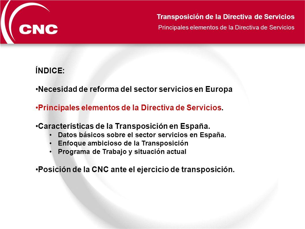 Transposición de la Directiva de Servicios Posición de la CNC ante el ejercicio de transposición ÍNDICE: Necesidad de reforma del sector servicios en Europa Principales elementos de la Directiva de Servicios.