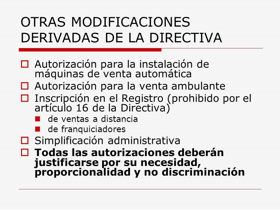 OTRAS MODIFICACIONES DERIVADAS DE LA DIRECTIVA Autorización para la instalación de máquinas de venta automática Autorización para la venta ambulante I