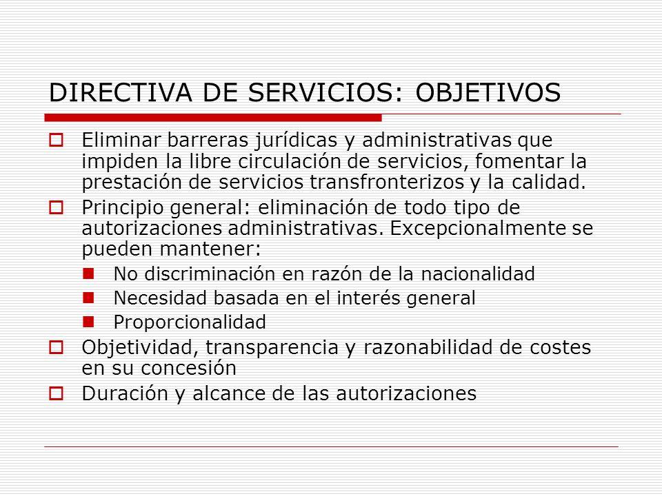 DIRECTIVA DE SERVICIOS: OBJETIVOS Eliminar barreras jurídicas y administrativas que impiden la libre circulación de servicios, fomentar la prestación de servicios transfronterizos y la calidad.