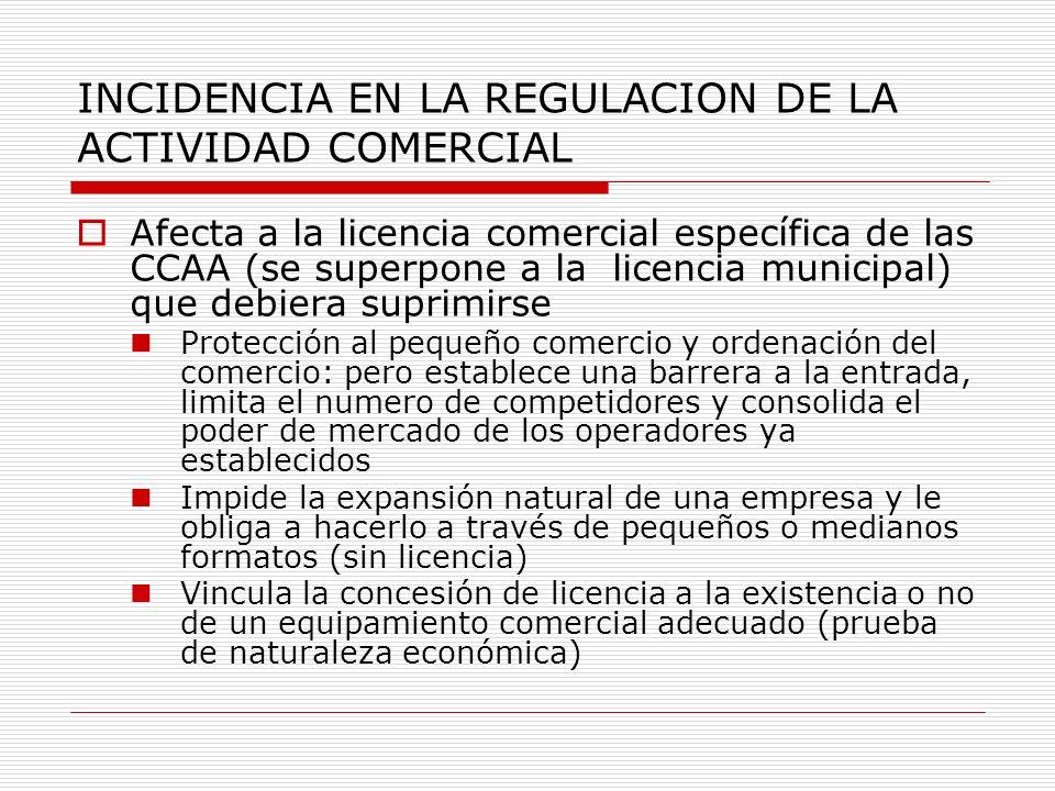 INCIDENCIA EN LA REGULACION DE LA ACTIVIDAD COMERCIAL Afecta a la licencia comercial específica de las CCAA (se superpone a la licencia municipal) que