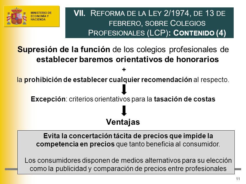 MINISTERIO DE ECONOMÍA Y HACIENDA Supresión de la función de los colegios profesionales de establecer baremos orientativos de honorarios + la prohibición de establecer cualquier recomendación al respecto.