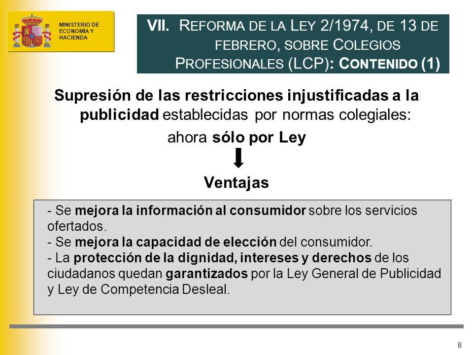 MINISTERIO DE ECONOMÍA Y HACIENDA Supresión de las restricciones injustificadas a la publicidad establecidas por normas colegiales: ahora sólo por Ley Ventajas 8 VII.