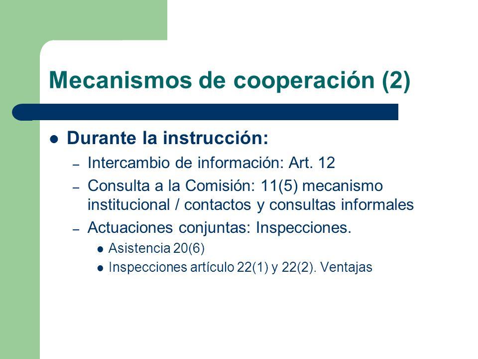 Mecanismos de cooperación (2) Durante la instrucción: – Intercambio de información: Art. 12 – Consulta a la Comisión: 11(5) mecanismo institucional /