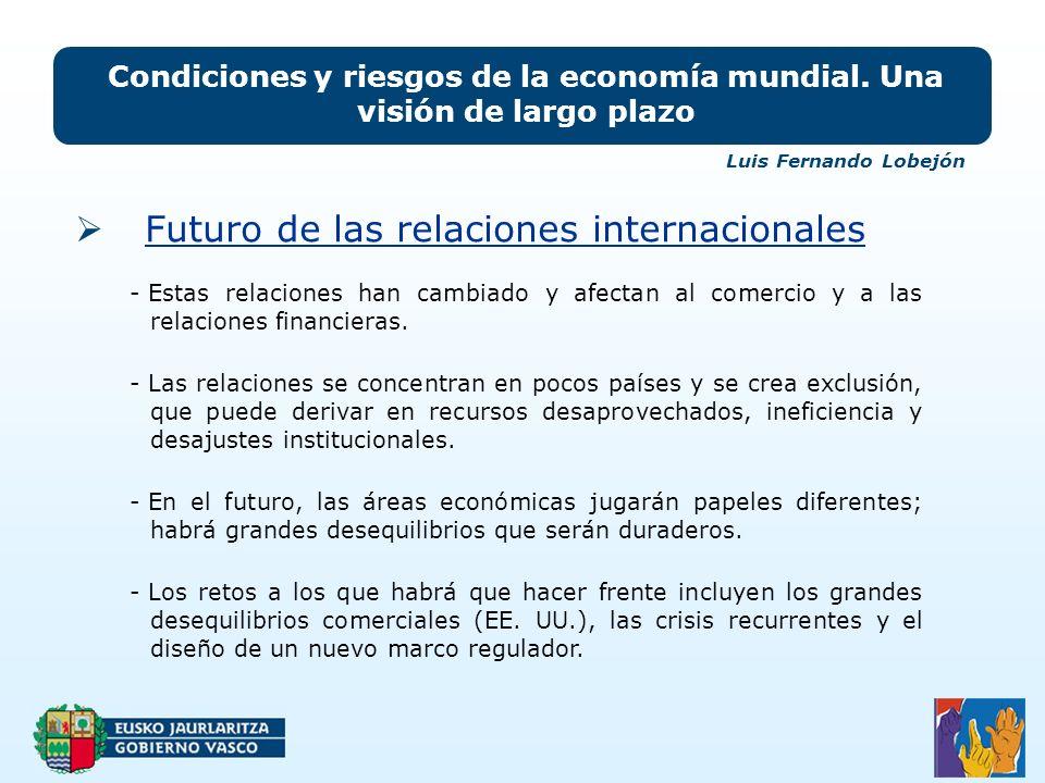 Condiciones y riesgos de la economía mundial. Una visión de largo plazo Luis Fernando Lobejón - Estas relaciones han cambiado y afectan al comercio y