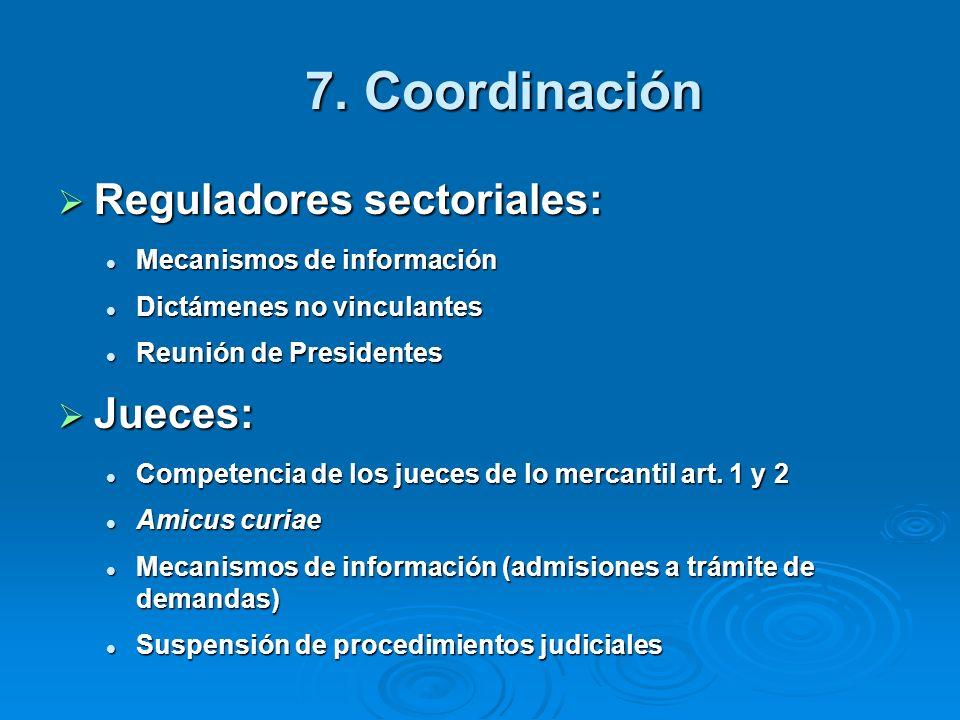 7. Coordinación Reguladores sectoriales: Reguladores sectoriales: Mecanismos de información Mecanismos de información Dictámenes no vinculantes Dictám