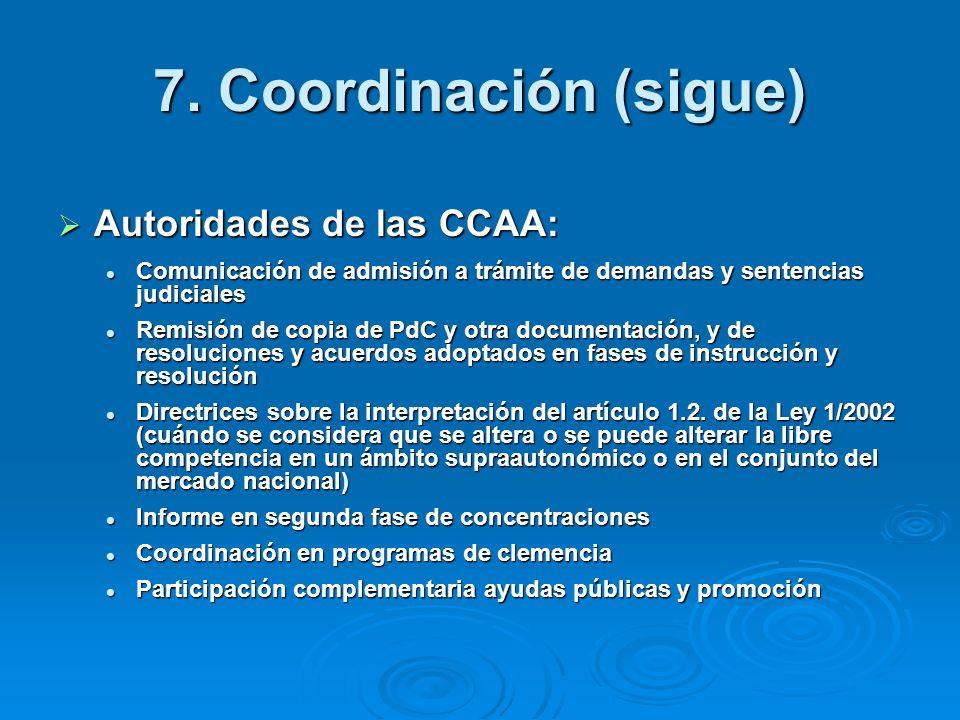 7. Coordinación (sigue) Autoridades de las CCAA: Autoridades de las CCAA: Comunicación de admisión a trámite de demandas y sentencias judiciales Comun
