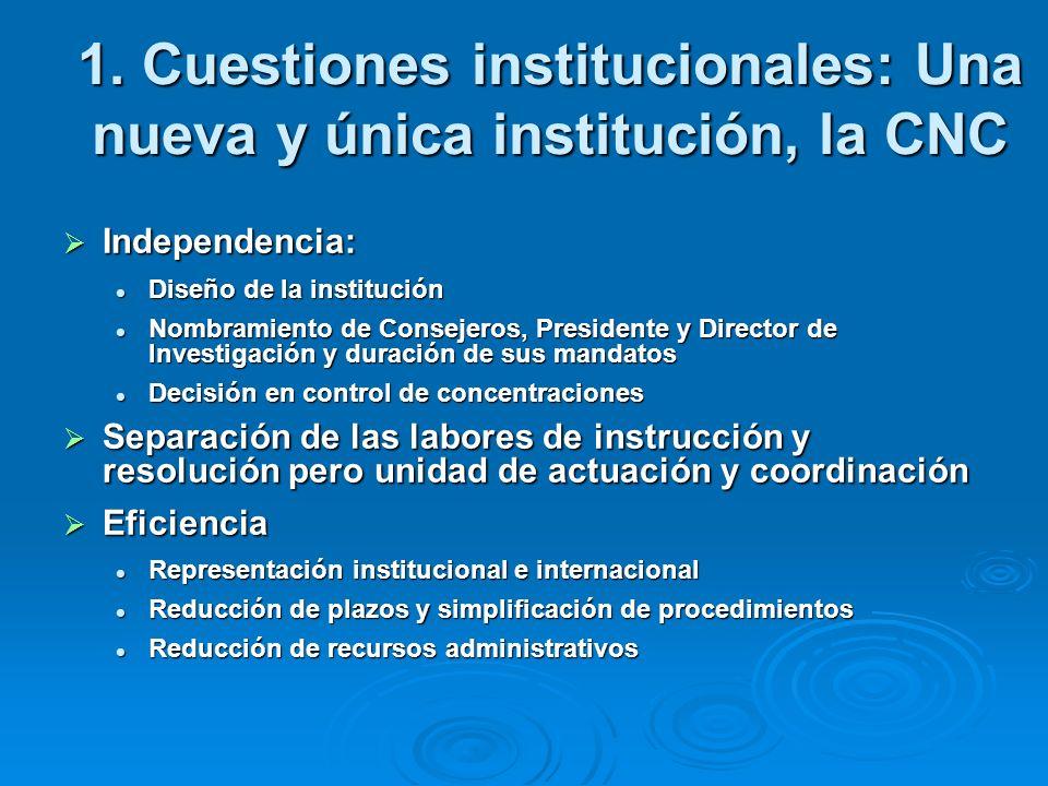 1. Cuestiones institucionales: Una nueva y única institución, la CNC Independencia: Independencia: Diseño de la institución Diseño de la institución N