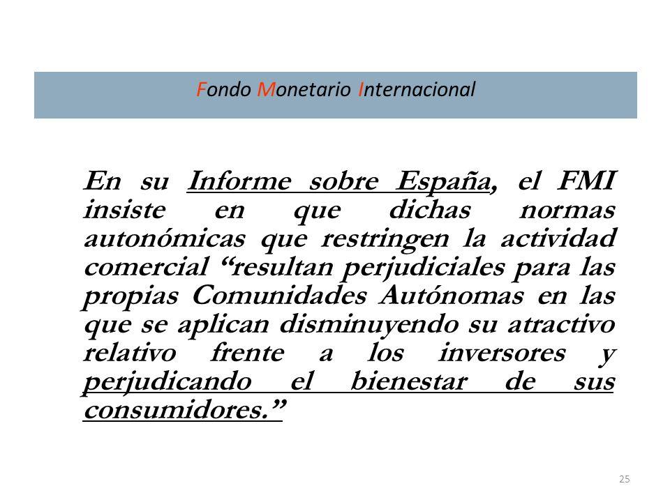 25 Fondo Monetario Internacional En su Informe sobre España, el FMI insiste en que dichas normas autonómicas que restringen la actividad comercial res