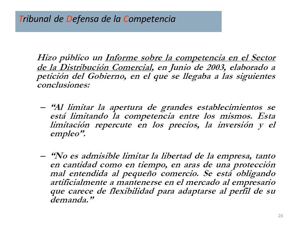 26 Tribunal de Defensa de la Competencia Hizo público un Informe sobre la competencia en el Sector de la Distribución Comercial, en Junio de 2003, ela