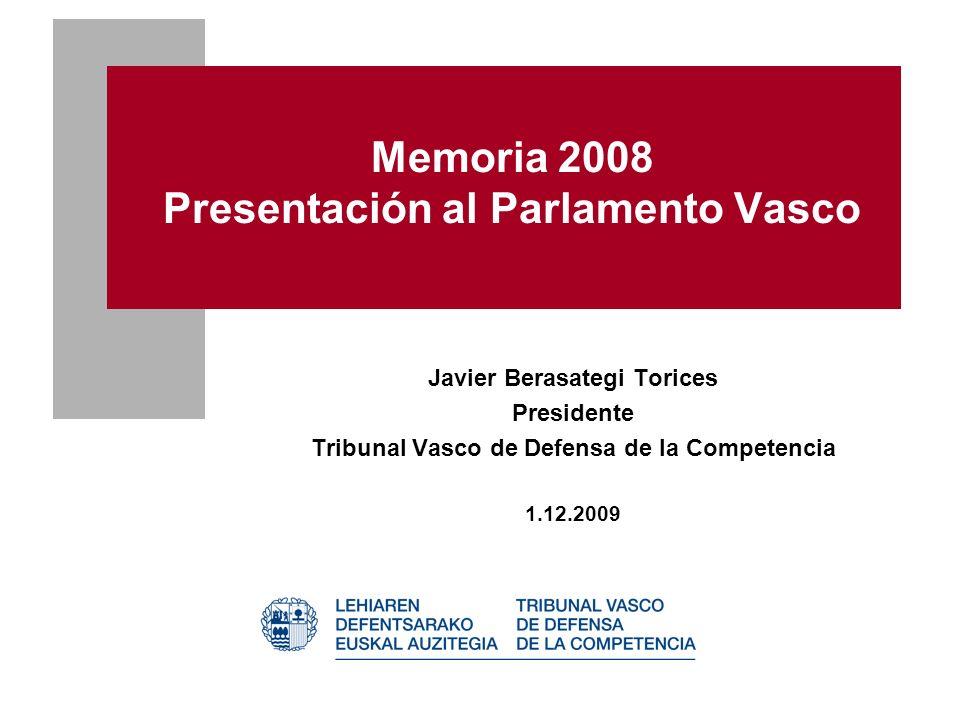 Memoria 2008 Presentación al Parlamento Vasco Javier Berasategi Torices Presidente Tribunal Vasco de Defensa de la Competencia 1.12.2009