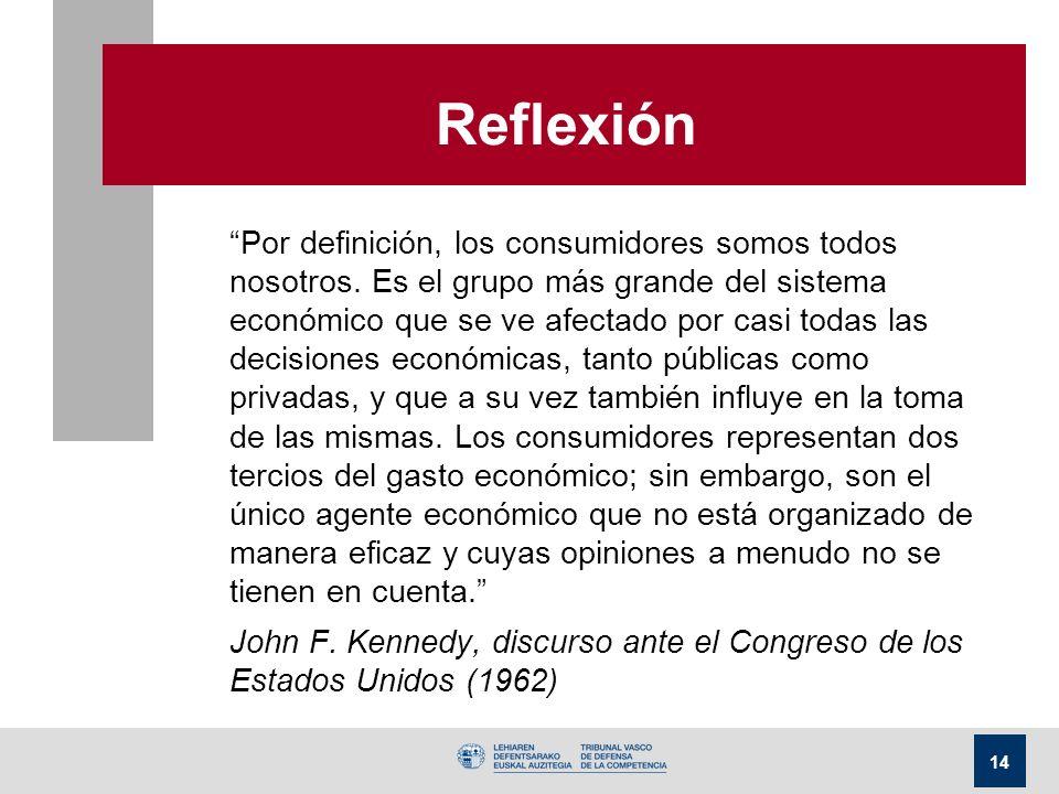 14 Reflexión Por definición, los consumidores somos todos nosotros. Es el grupo más grande del sistema económico que se ve afectado por casi todas las