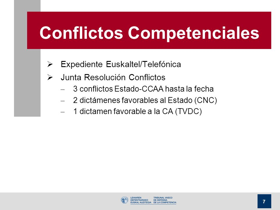 7 Conflictos Competenciales Expediente Euskaltel/Telefónica Junta Resolución Conflictos – 3 conflictos Estado-CCAA hasta la fecha – 2 dictámenes favorables al Estado (CNC) – 1 dictamen favorable a la CA (TVDC)
