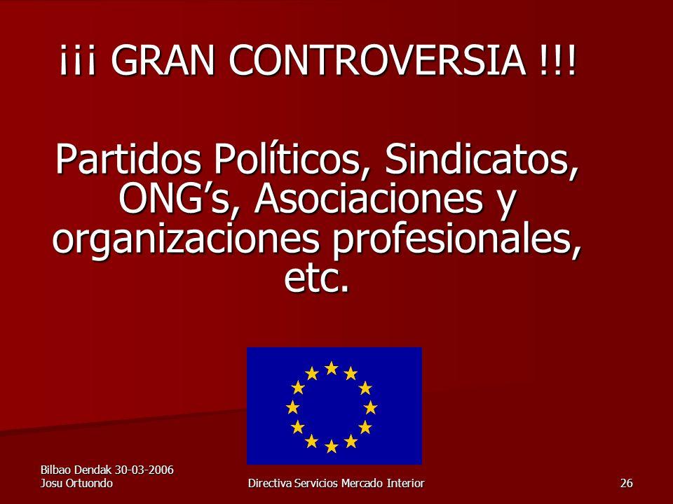 Bilbao Dendak 30-03-2006 Josu Ortuondo Directiva Servicios Mercado Interior 26 ¡¡¡ GRAN CONTROVERSIA !!.