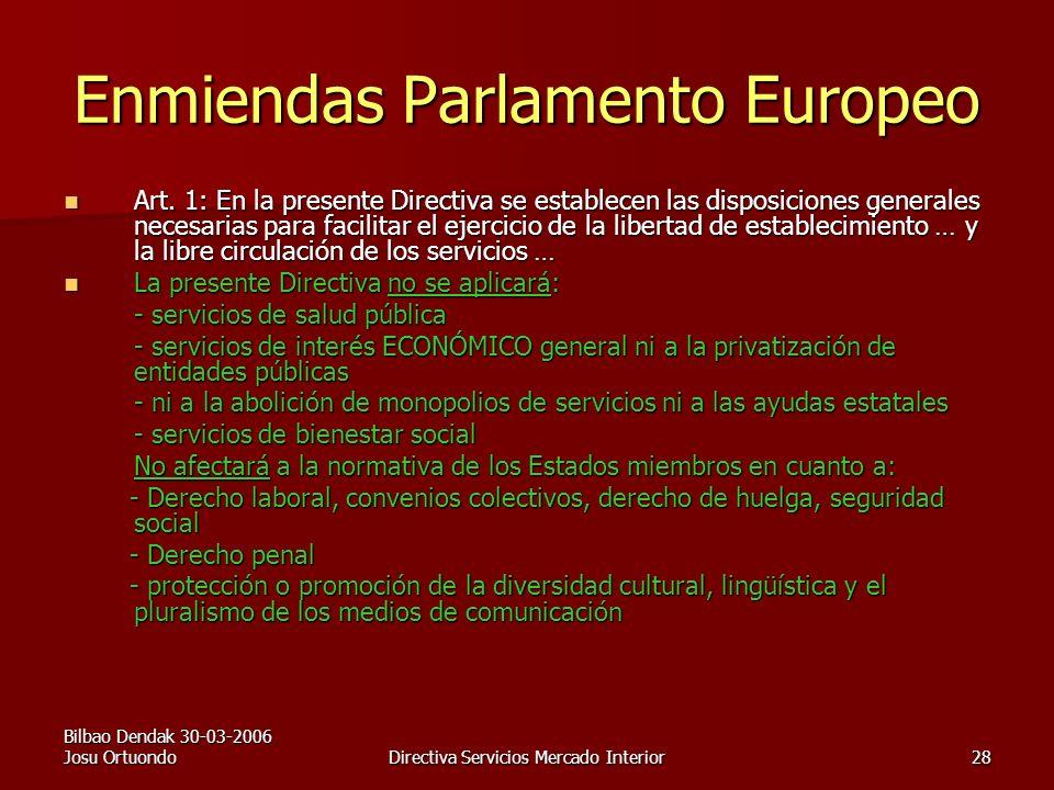 Bilbao Dendak 30-03-2006 Josu OrtuondoDirectiva Servicios Mercado Interior28 Enmiendas Parlamento Europeo Art.