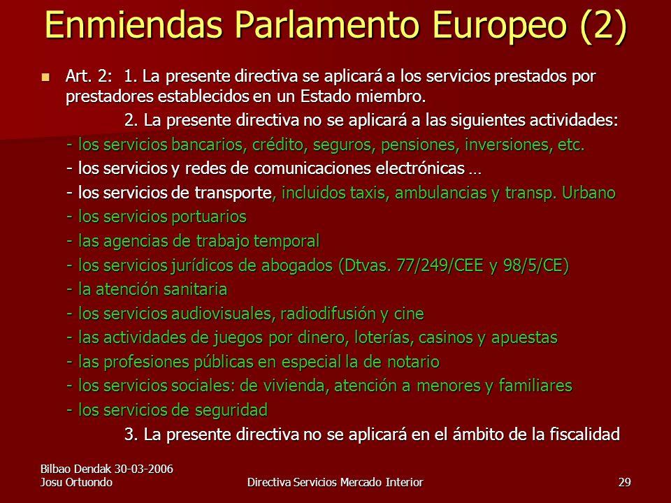 Bilbao Dendak 30-03-2006 Josu OrtuondoDirectiva Servicios Mercado Interior29 Enmiendas Parlamento Europeo (2) Art.