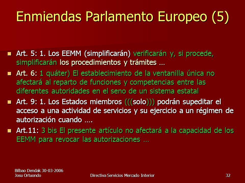 Bilbao Dendak 30-03-2006 Josu OrtuondoDirectiva Servicios Mercado Interior32 Enmiendas Parlamento Europeo (5) Art.