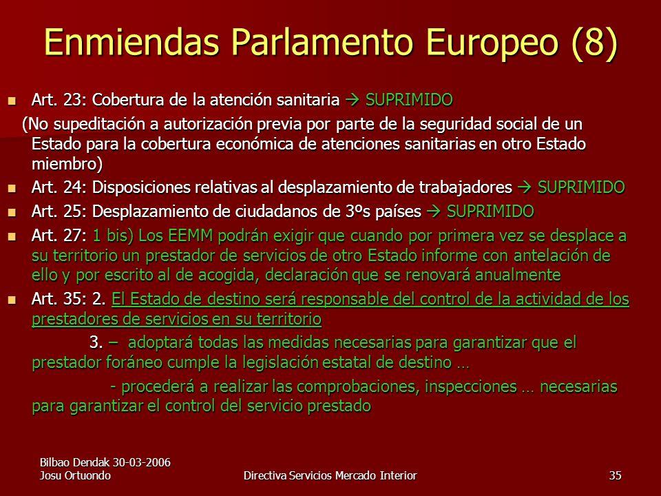 Bilbao Dendak 30-03-2006 Josu OrtuondoDirectiva Servicios Mercado Interior35 Enmiendas Parlamento Europeo (8) Art.