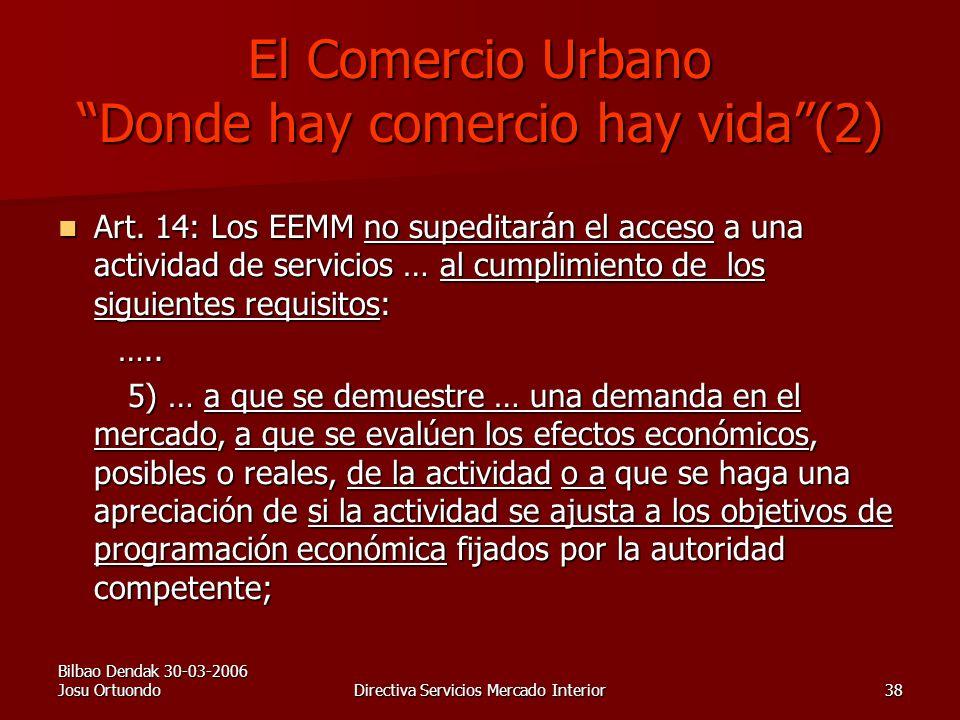 Bilbao Dendak 30-03-2006 Josu OrtuondoDirectiva Servicios Mercado Interior38 El Comercio Urbano Donde hay comercio hay vida(2) Art.
