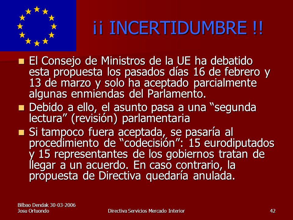 Bilbao Dendak 30-03-2006 Josu OrtuondoDirectiva Servicios Mercado Interior42 ¡¡ INCERTIDUMBRE !.