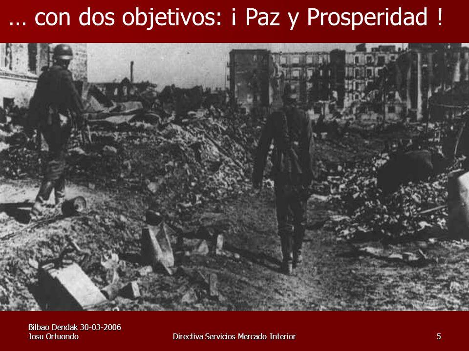 Bilbao Dendak 30-03-2006 Josu OrtuondoDirectiva Servicios Mercado Interior5 … con dos objetivos: ¡ Paz y Prosperidad !