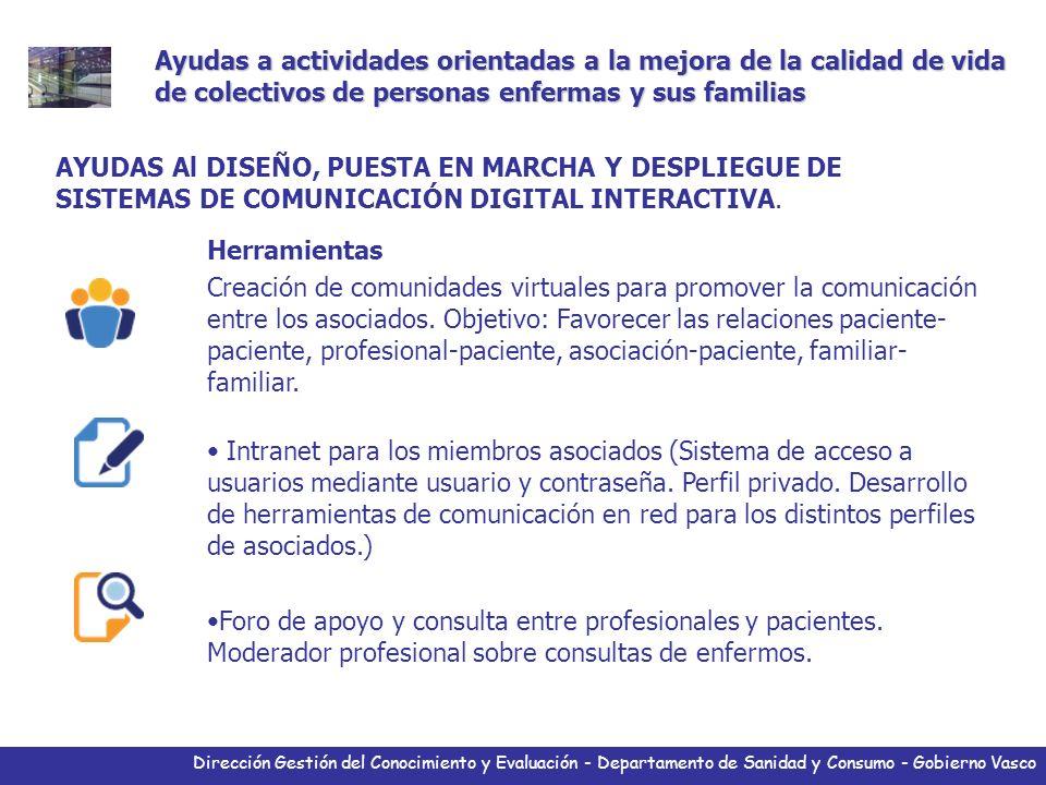 Dirección Gestión del Conocimiento y Evaluación - Departamento de Sanidad y Consumo - Gobierno Vasco Herramientas Creación de comunidades virtuales para promover la comunicación entre los asociados.