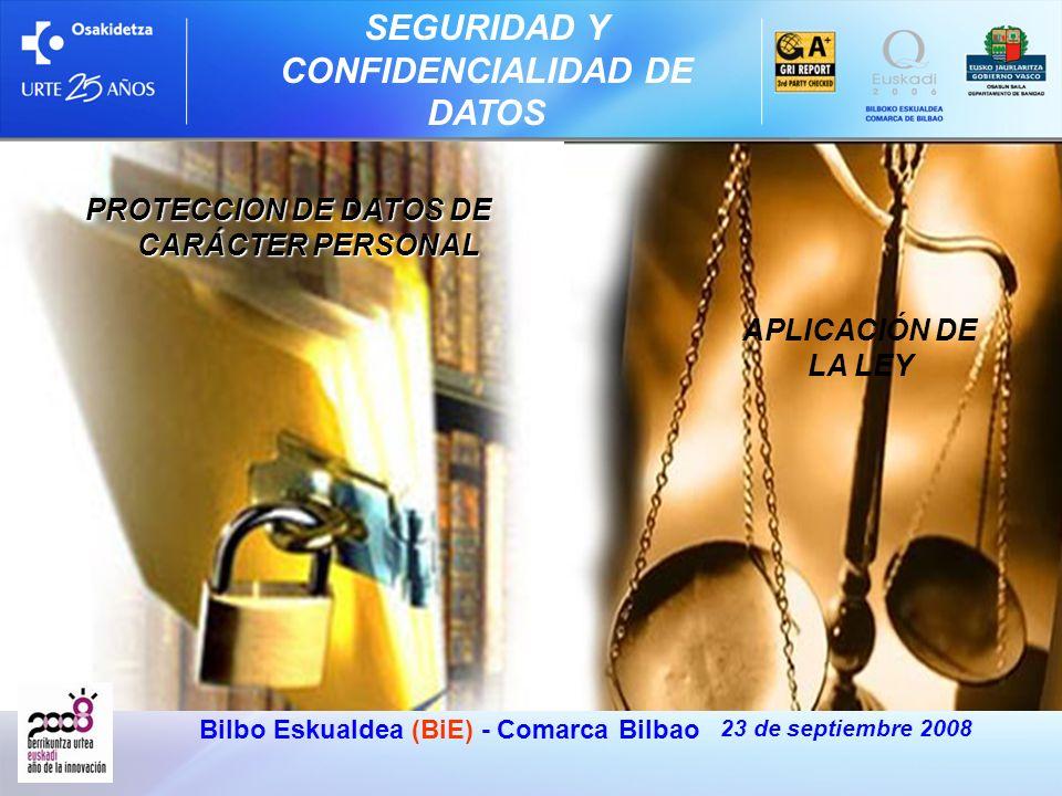 SEGURIDAD Y CONFIDENCIALIDAD DE DATOS 23 de septiembre 2008 Bilbo Eskualdea (BiE) - Comarca Bilbao PROTECCION DE DATOS DE CARÁCTER PERSONAL APLICACIÓN