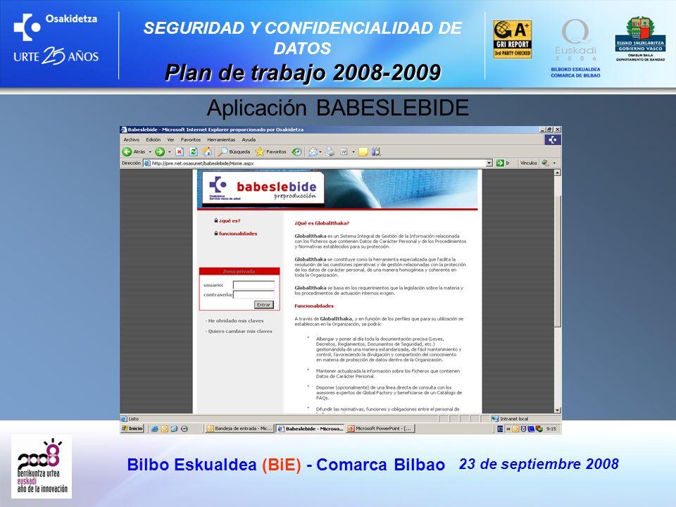Bilbo Eskualdea (BiE) - Comarca Bilbao 23 de septiembre 2008 SEGURIDAD Y CONFIDENCIALIDAD DE DATOS Plan de trabajo 2008-2009 Aplicación BABESLEBIDE